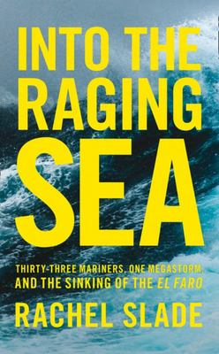 Into the Raging Sea - Thirty-Three Mariners, One Megastorm, and the Sinking of El Faro
