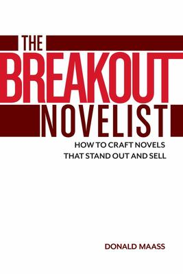 The Breakout Novelist - How to Craft Novels That Stand Out and Sell