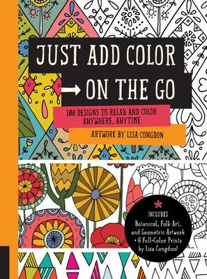 Just Add Colour On-the-Go: 100 Designs to Relax and Colour Anywhere, Anytime