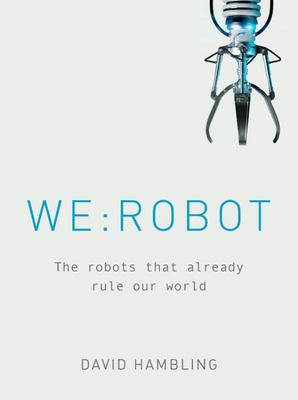 We: Robot: The Robots That Already Rule Our World