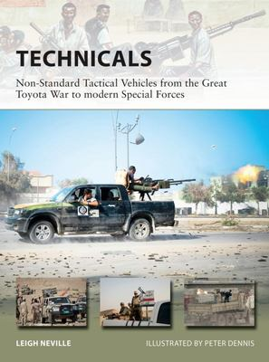 Technicals - Non-Standard Tactical Vehicles from the Toyota War to Modern Special Forces