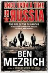 Once upon a Time in Russia - The Rise of the Oligarchs--A True Story of Ambition, Wealth, Betrayal, and Murder