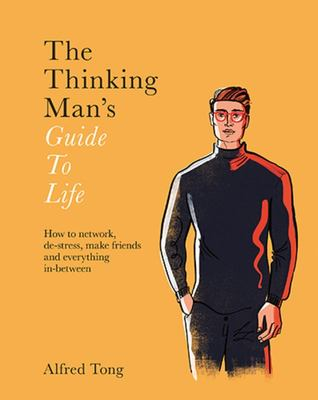 The Thinking Man's Guide to Life - How to Be the Best Man You Can Be