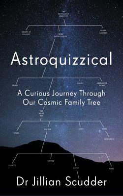 Astroquizzical : A Curious Journey Through Our Cosmic Family Tree