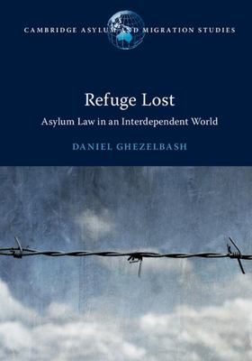 Refuge Lost - Asylum Law in an Interdependent World