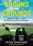 Around the Grounds: Magic Moments from the Life of a Sports Broadcaster