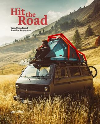 Hit the Road : Vans, Nomads and Roadside Adventures