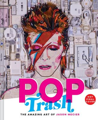Pop Trash: The Amazing Art of Jason Mecier