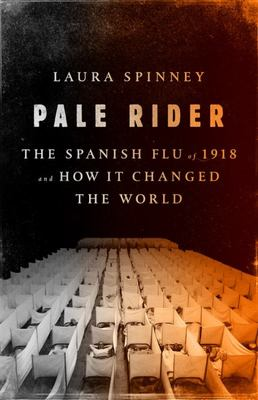 Pale Rider - The Spanish Flu of 1918 and How It Changed the World