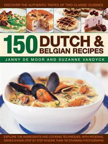 150 Dutch & Belgian Recipes: Discover the Authentic Tastes of Two Classic Cuisines