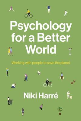 Psychology for a Better World : Working with People to Save the Planet
