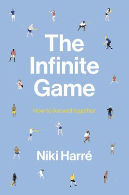 The Infinite Game : How to Live Well Together