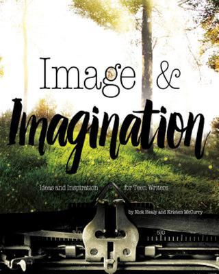 Image and Imagination - Ideas and Inspiration for Teen Writers