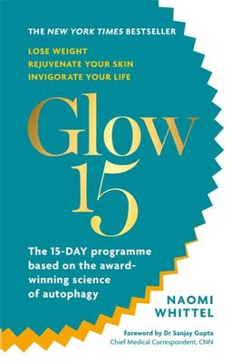 Glow15 - A Science-Based Plan to Lose Weight, Rejuvenate Your Skin, and Invigorate Your Life