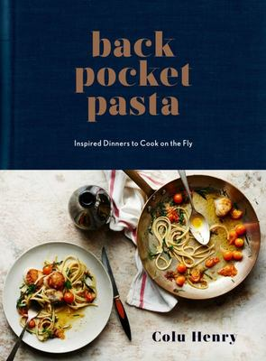 Back Pocket Pasta - Inspired Dinners to Cook on the Fly