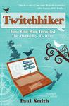 Twitchhiker: How One Man Travelled the World by Twitter