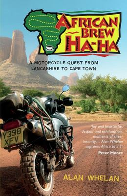 African Brew Ha Ha: a Motorcycle Quest from Lancashire to Cape Town