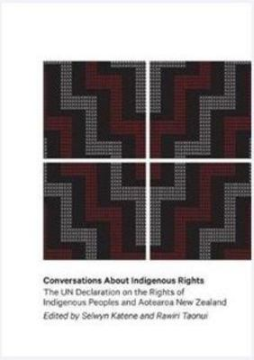 Conversations About Indigenous Rights: The UN Declaration on the Rights of Indigenous Peoples in Aotearoa New Zealand