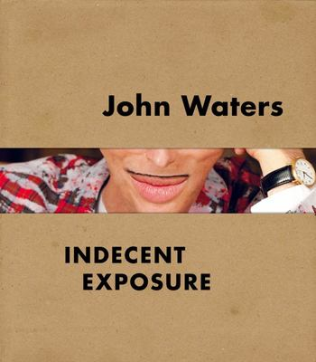 John Waters - Indecent Exposure