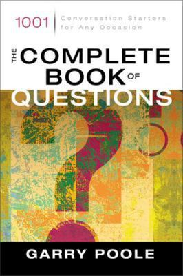 The Complete Book of Questions - 1001 Conversation Starters for Any Occasion