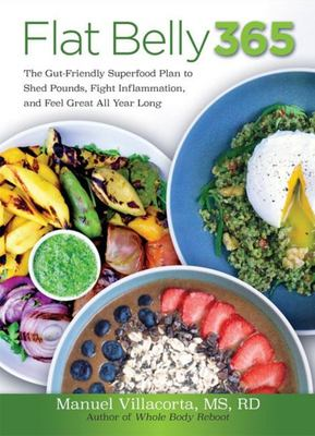 Flat Belly 365 - The Gut-Friendly Superfood Plan to Shed Pounds, Fight Inflammation, and Feel Great All Year Long