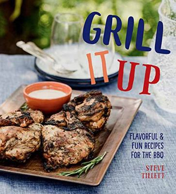 Cue It Up - Flavorful and Fun Recipes for the Grill