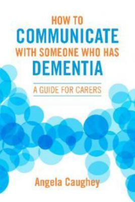How to Communicate With Someone With Dementia: A Guide for Carers