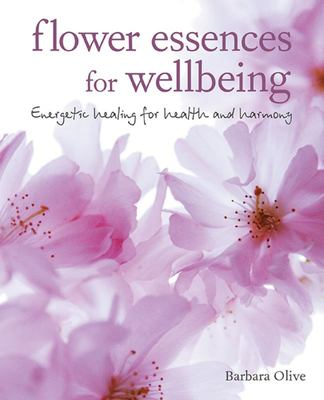 Flower Essences for Well-Being - Energetic Healing for Health and Harmony