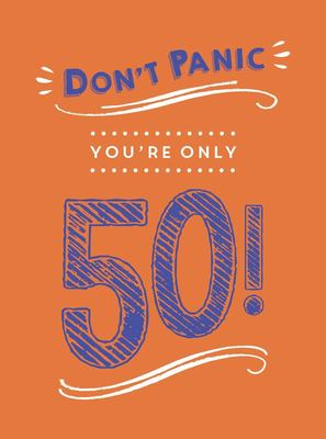 Don't Panic, You're Only 50! - Quips and Quotes on Getting Older
