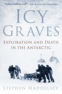 Icy Graves - Exploration and Death in the Antarctic