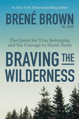 Braving the WildernessThe Quest for True Belonging and the Courage to Stand Alone