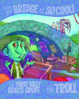 Listen, My Bridge Is SO Cool! - The Story of the Three Billy Goats Gruff As Told by the Troll