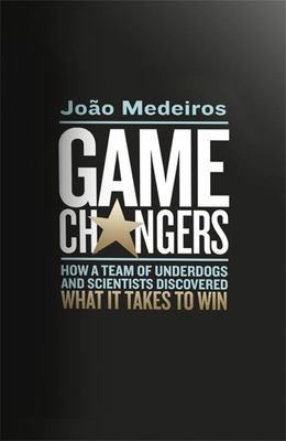 Game Changers: How a Team of Underdogs and Scientists Discovered What It Takes to Win