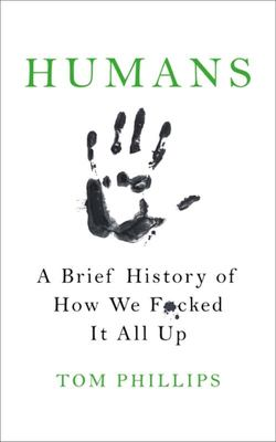 Humans: A Brief History of How We F**ked It All Up