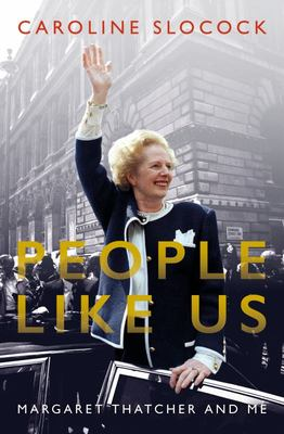 People Like Us - Margaret Thatcher and Me