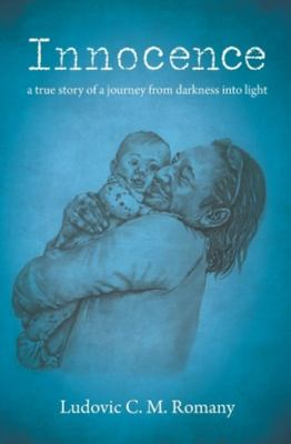 Innocence - A True Story of a Journey from Darkness into Light