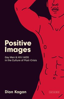 Positive Images - Gay Men and HIV/AIDS in the Popular Culture of 'Post Crisis'