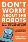 Don't Worry about the Robots: How to Survive and Thrive in the New World of Work