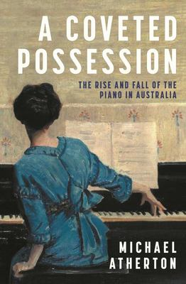Coveted Possession: The Rise and Fall of the Piano in Australia