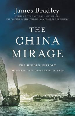 The China MirageThe Hidden History of American Disaster in Asia