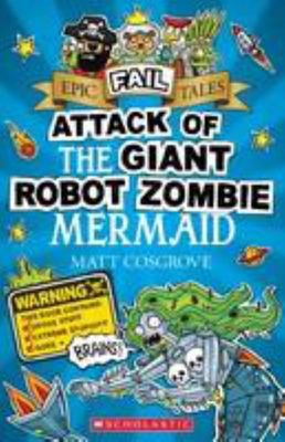 Attack of the Giant Robot Zombie Mermaid (Epic Fail Tales #2)