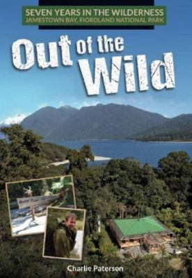 Out of the Wild: Seven Years in the Wilderness: Jamestown Bay, Fiordland National Park