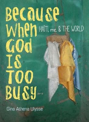 Because When God Is Too Busy - Haiti, Me, and the WORLD