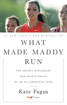 What Made Maddy Run - The Secret Struggles and Tragic Death of an All-American Teen