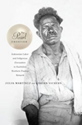 The Pearl Frontier - Indonesian Labor and Indigenous Encounters in Australia's Northern Trading Network