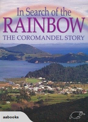 In Search of the Rainbow - The Coromandel Story
