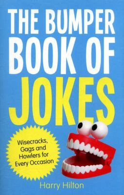The Bumper Book of Jokes : The Ultimate Compendium of Gags, Wisecracks and Howlers for Every Occasion