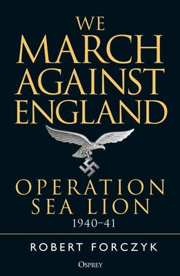 We March Against England - Operation Sea Lion, 1940-41