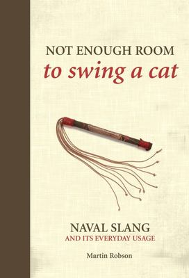 Not Enough Room to Swing a Cat - Naval Slang and Its Everyday Usage