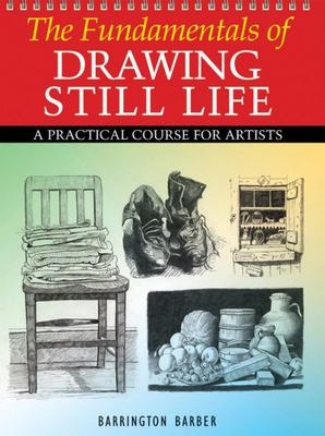 The Fundamentals of Drawing Still Life - A Practical and Inspirational Course